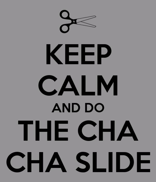 KEEP CALM AND DO THE CHA CHA SLIDE