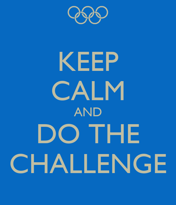 KEEP CALM AND DO THE CHALLENGE