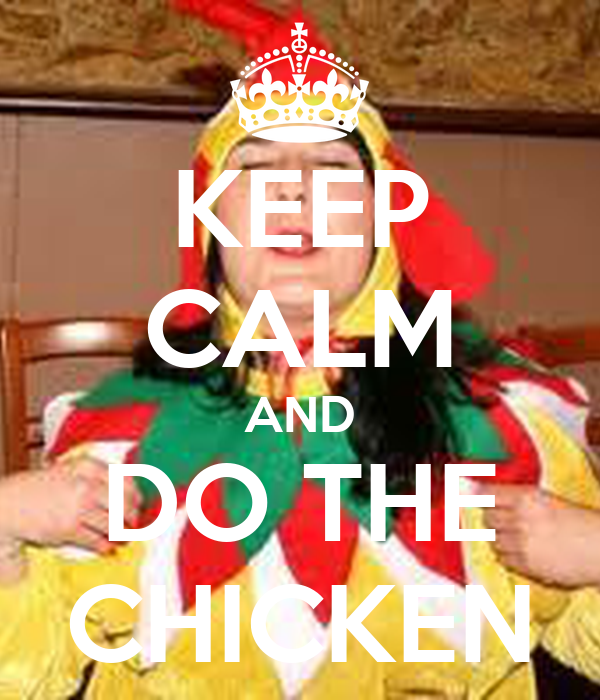 KEEP CALM AND DO THE CHICKEN