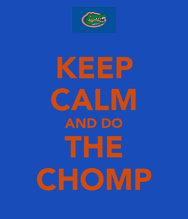 KEEP CALM AND DO THE CHOMP