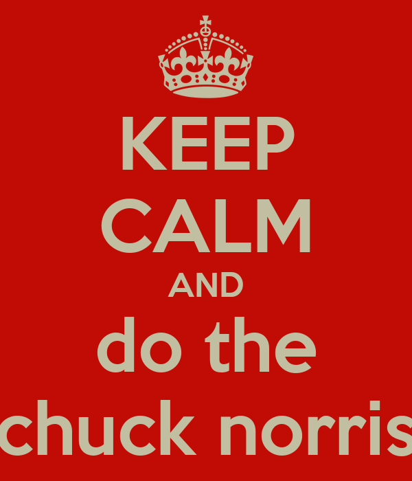 KEEP CALM AND do the chuck norris