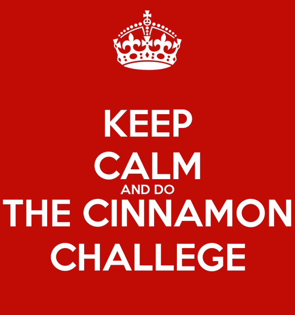 KEEP CALM AND DO THE CINNAMON CHALLEGE