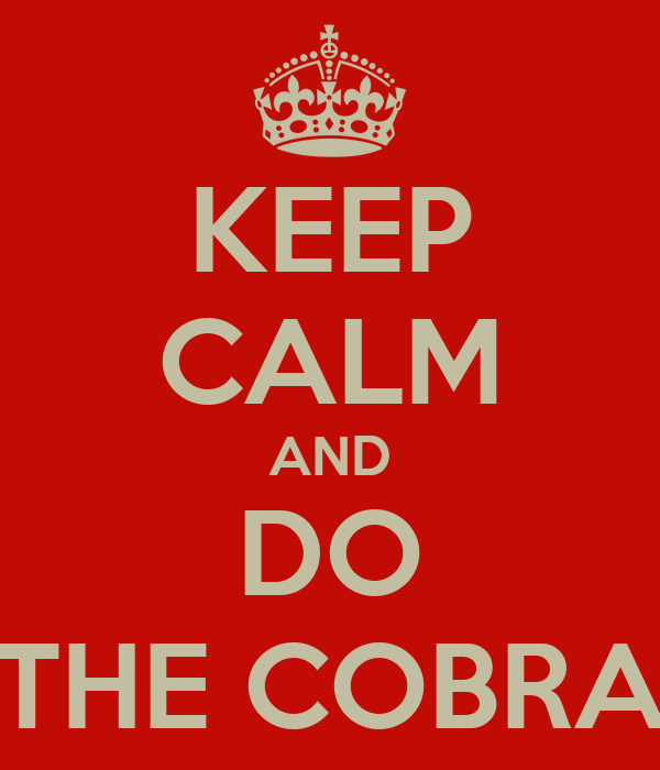 KEEP CALM AND DO THE COBRA