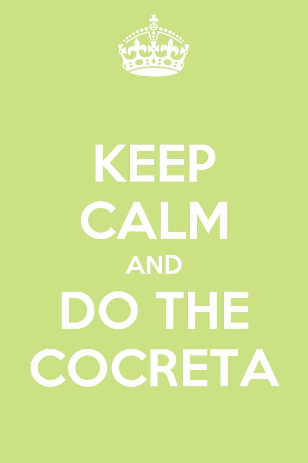 KEEP CALM AND DO THE COCRETA