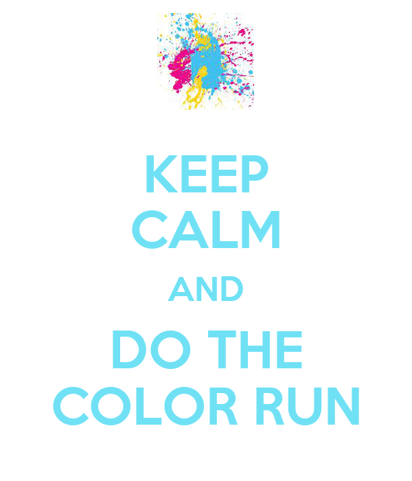 KEEP CALM AND DO THE COLOR RUN