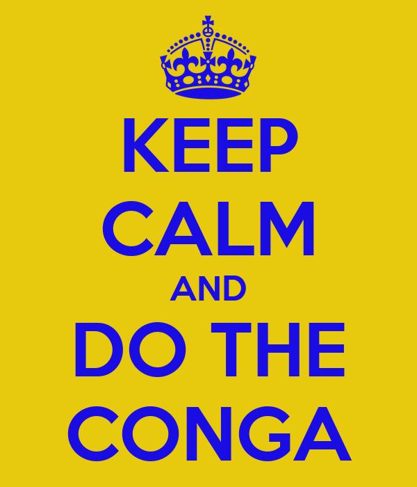 KEEP CALM AND DO THE CONGA