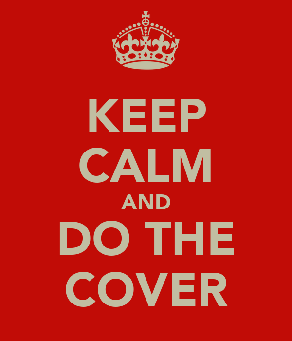 KEEP CALM AND DO THE COVER
