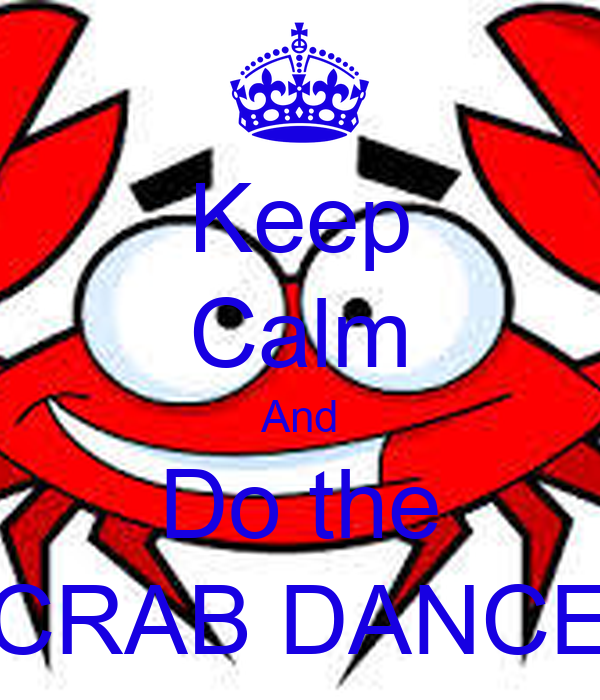 Keep Calm And Do the CRAB DANCE