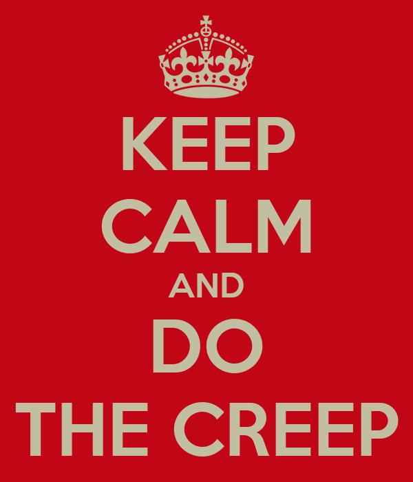 KEEP CALM AND DO THE CREEP