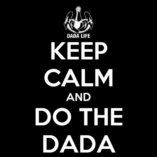 KEEP CALM AND DO THE DADA
