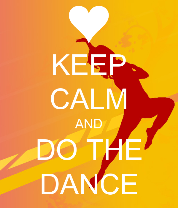 KEEP CALM AND DO THE DANCE
