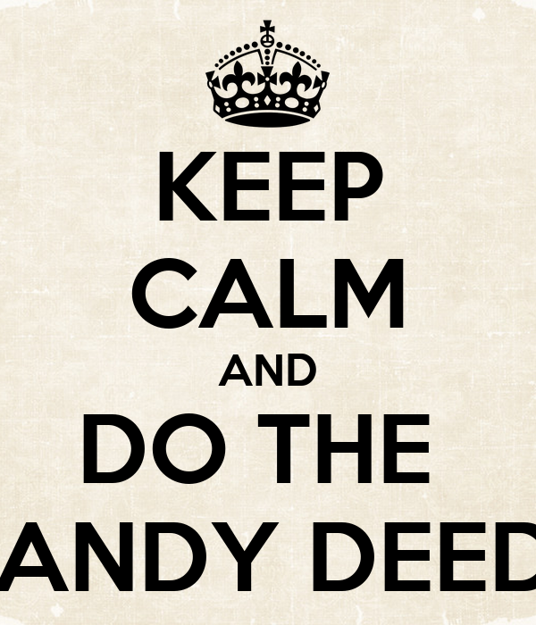 KEEP CALM AND DO THE  DANDY DEEDS