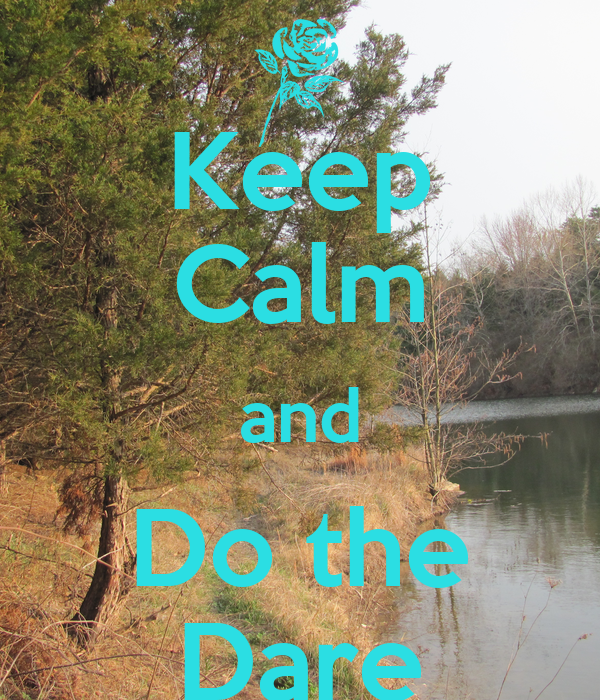 Keep Calm and Do the Dare
