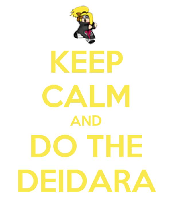KEEP CALM AND DO THE DEIDARA