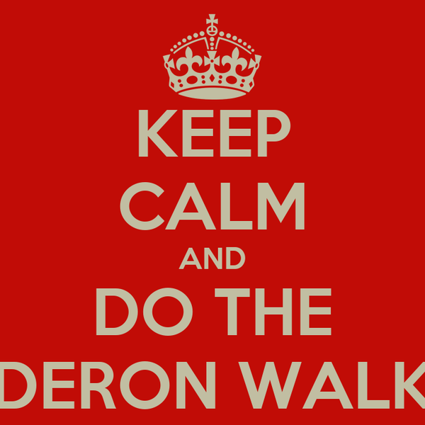 KEEP CALM AND DO THE DERON WALK