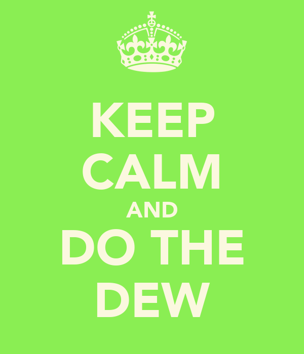 KEEP CALM AND DO THE DEW
