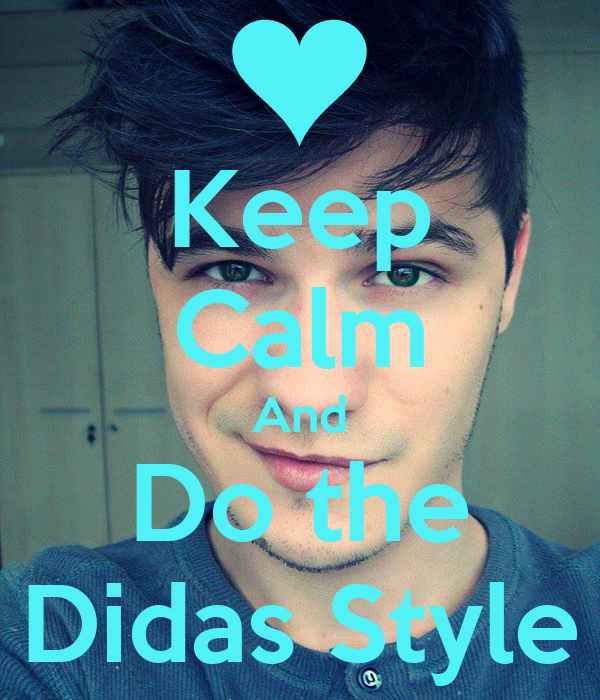 Keep Calm And Do the Didas Style