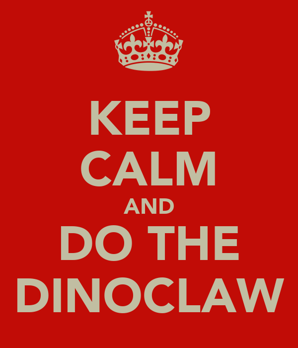 KEEP CALM AND DO THE DINOCLAW