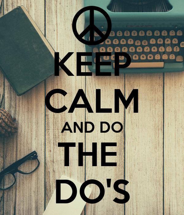 KEEP CALM AND DO THE  DO'S