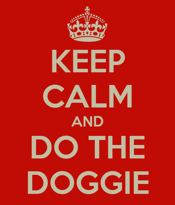 KEEP CALM AND DO THE DOGGIE