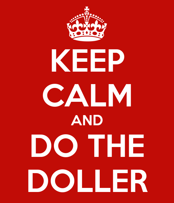 KEEP CALM AND DO THE DOLLER