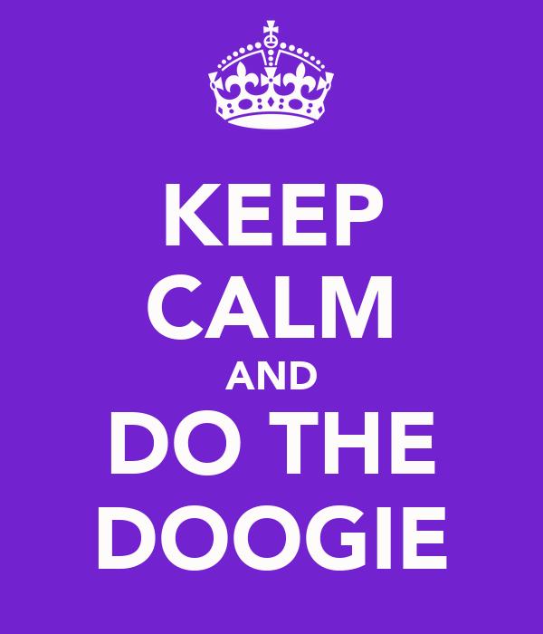 KEEP CALM AND DO THE DOOGIE