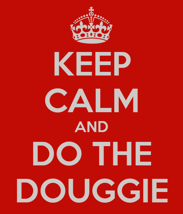 KEEP CALM AND DO THE DOUGGIE
