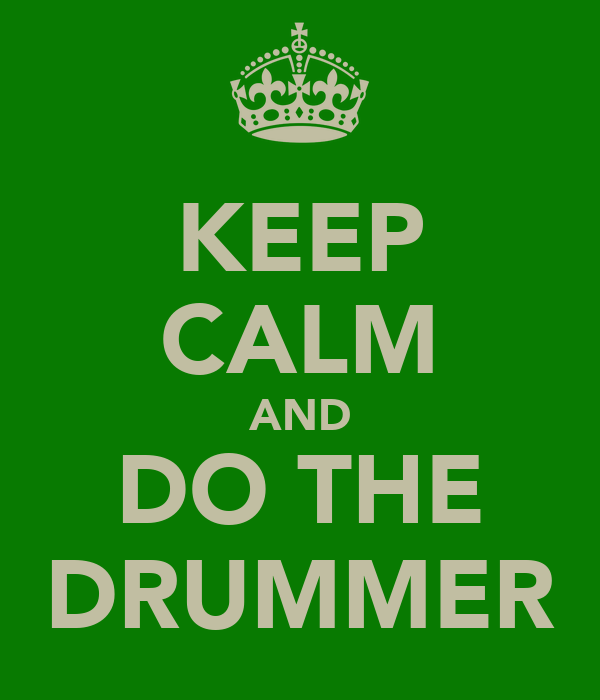 KEEP CALM AND DO THE DRUMMER