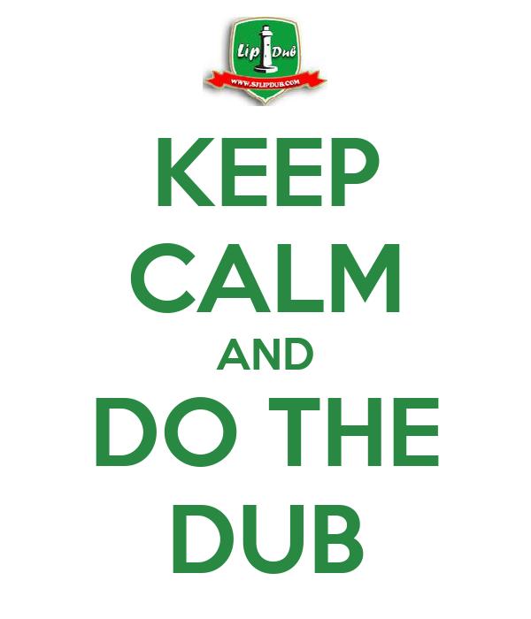 KEEP CALM AND DO THE DUB