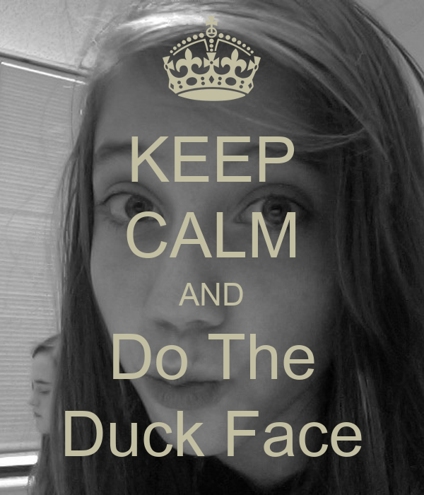 KEEP CALM AND Do The Duck Face