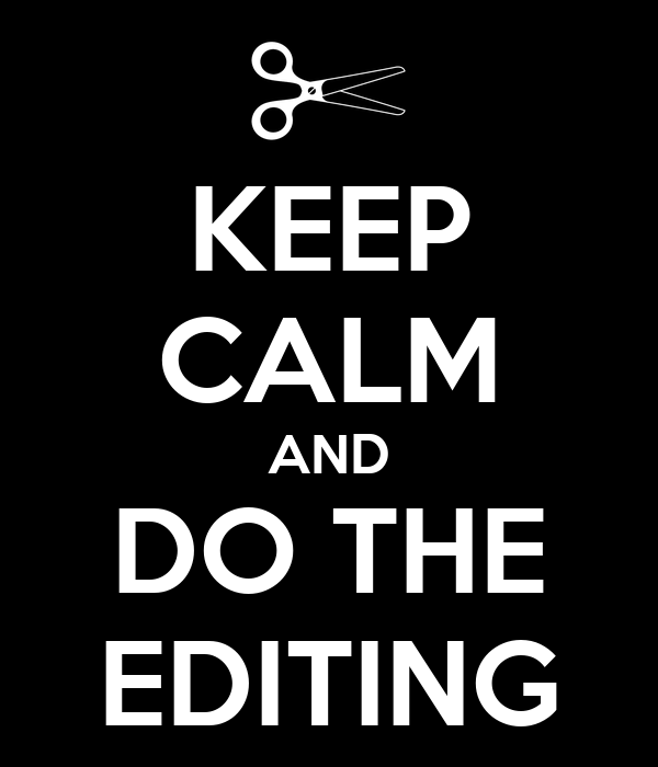 KEEP CALM AND DO THE EDITING