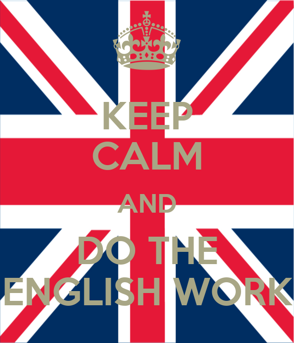 KEEP CALM AND DO THE ENGLISH WORK