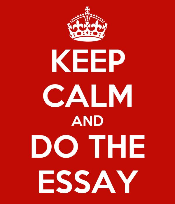 KEEP CALM AND DO THE ESSAY