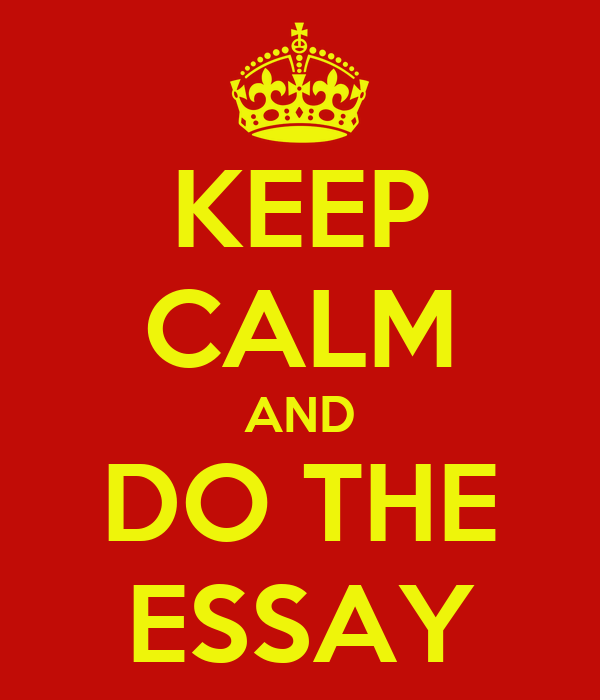 KEEP CALM AND DO THE ESSAY
