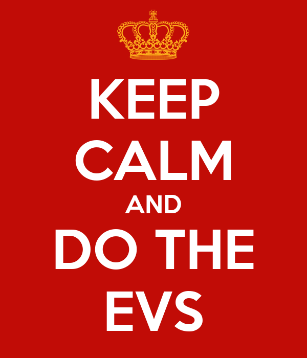 KEEP CALM AND DO THE EVS