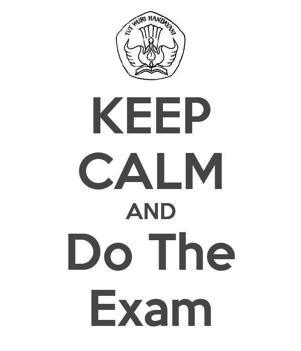 KEEP CALM AND Do The Exam