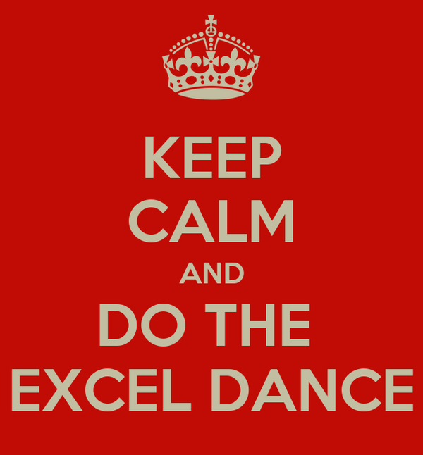 KEEP CALM AND DO THE  EXCEL DANCE