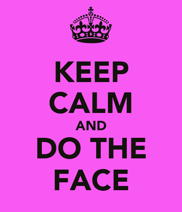 KEEP CALM AND DO THE FACE