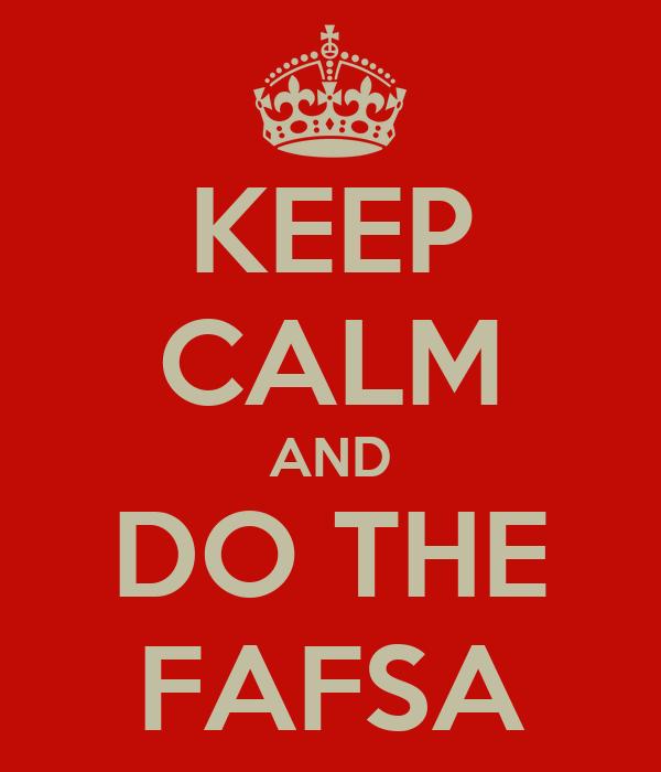 KEEP CALM AND DO THE FAFSA