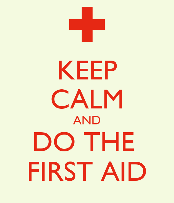 KEEP CALM AND DO THE  FIRST AID