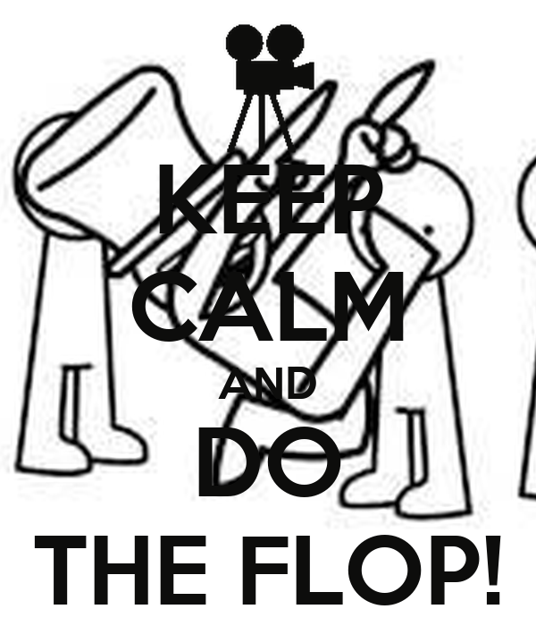 KEEP CALM AND DO THE FLOP!