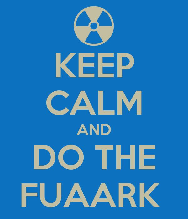 KEEP CALM AND DO THE FUAARK