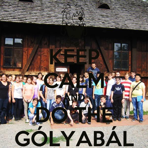 KEEP CALM AND DO THE GÓLYABÁL