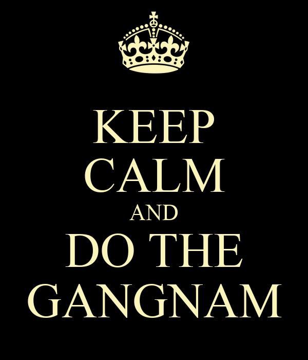 KEEP CALM AND DO THE GANGNAM