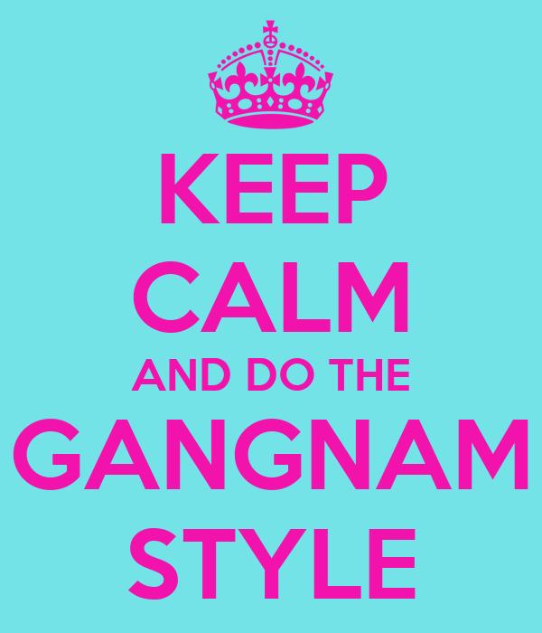 KEEP CALM AND DO THE GANGNAM STYLE