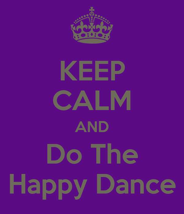 KEEP CALM AND Do The Happy Dance
