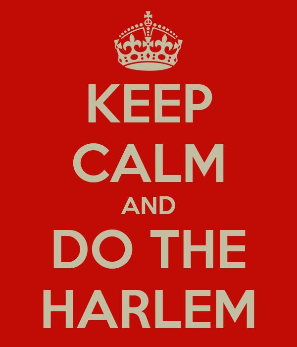 KEEP CALM AND DO THE HARLEM