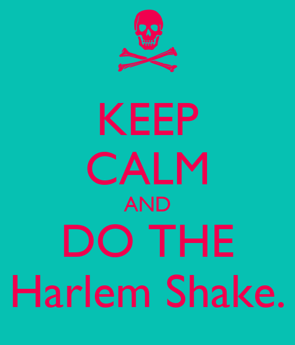 KEEP CALM AND DO THE Harlem Shake.