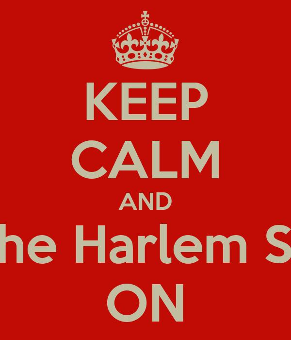 KEEP CALM AND Do The Harlem Shake ON