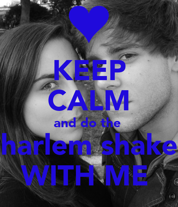 KEEP CALM and do the  harlem shake WITH ME